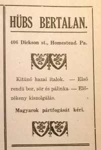 "After years of looking, this ad is the only one I've ever found for my great-grandfather's business. It appeared in a program for a dramatic evening organized by a local Hungarian organization. ""This is absolutely unbelievable,"" my father wrote when I sent it to him. ""I can't imagine how you possibly found this."" (Source: Archives of the Carnegie Library of Homestead, Collection No. 22, Box 22, Folder 4.)"